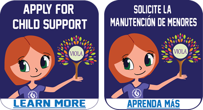 Apply for Child Support - Learn More!  /  Solicite la Manutención de Menores - ¡Aprende Más!